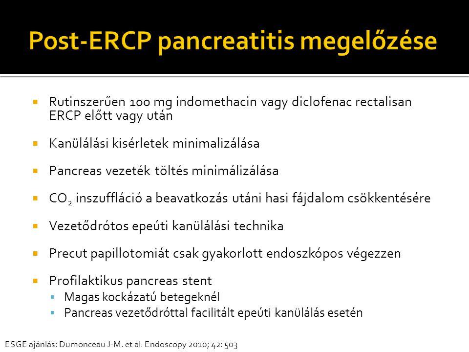  Rutinszerűen 100 mg indomethacin vagy diclofenac rectalisan ERCP előtt vagy után  Kanülálási kisérletek minimalizálása  Pancreas vezeték töltés minimálizálása  CO 2 inszuffláció a beavatkozás utáni hasi fájdalom csökkentésére  Vezetődrótos epeúti kanülálási technika  Precut papillotomiát csak gyakorlott endoszkópos végezzen  Profilaktikus pancreas stent  Magas kockázatú betegeknél  Pancreas vezetődróttal facilitált epeúti kanülálás esetén ESGE ajánlás: Dumonceau J-M.