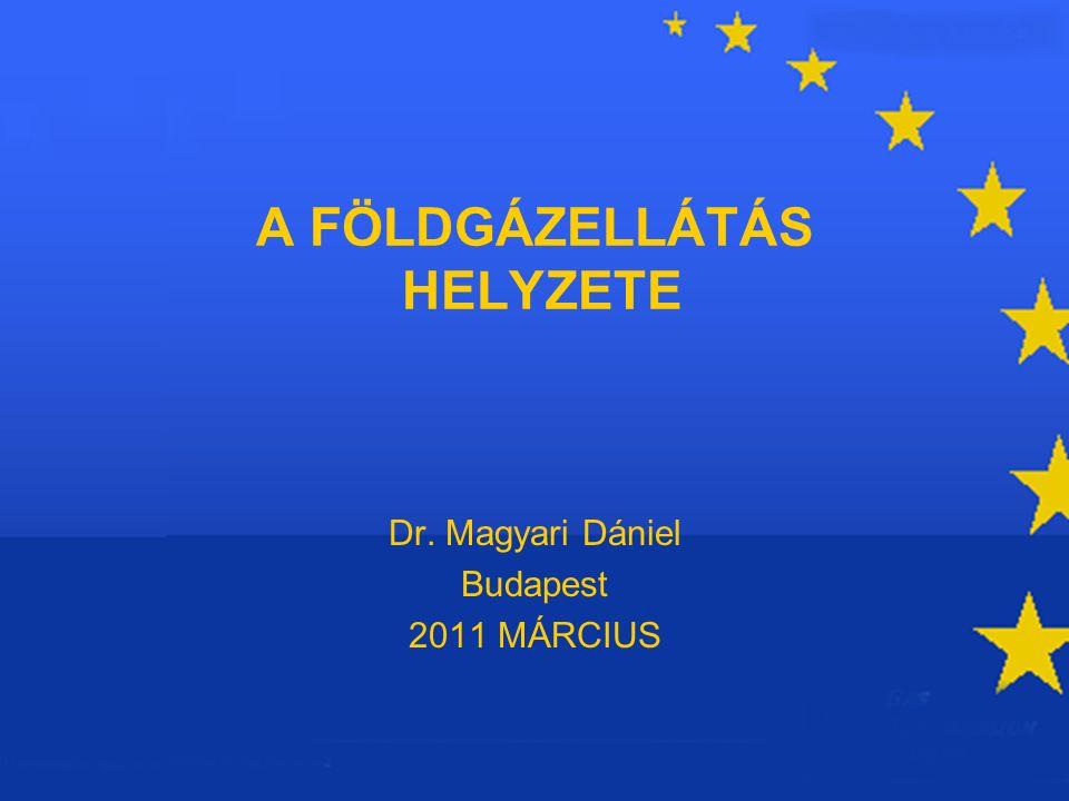 A FÖLDGÁZELLÁTÁS HELYZETE Dr. Magyari Dániel Budapest 2011 MÁRCIUS