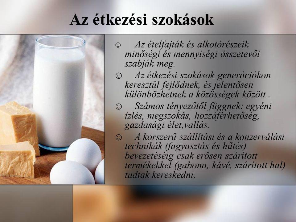 Az étkezési szokások ☺ Az ételfajták és alkotórészeik minőségi és mennyiségi összetevői szabják meg.