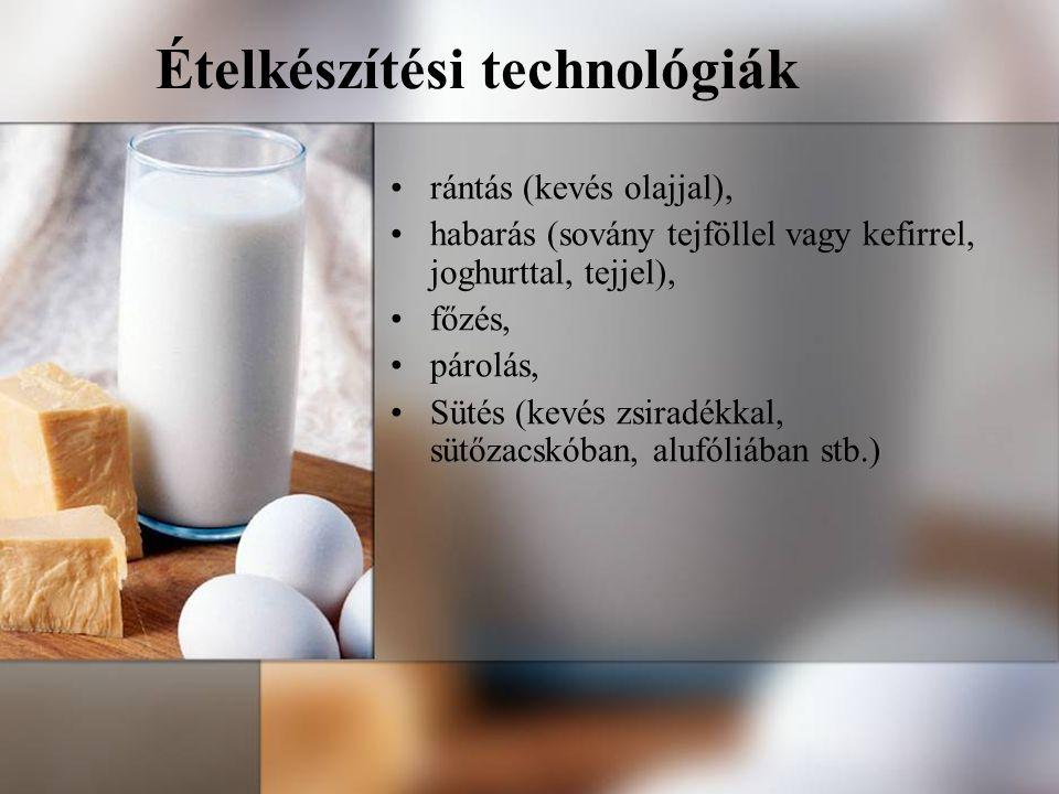 Ételkészítési technológiák rántás (kevés olajjal), habarás (sovány tejföllel vagy kefirrel, joghurttal, tejjel), főzés, párolás, Sütés (kevés zsiradék