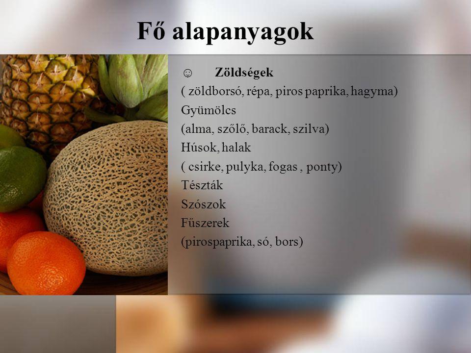 Fő alapanyagok ☺ Zöldségek ( zöldborsó, répa, piros paprika, hagyma) Gyümölcs (alma, szőlő, barack, szilva) Húsok, halak ( csirke, pulyka, fogas, pont