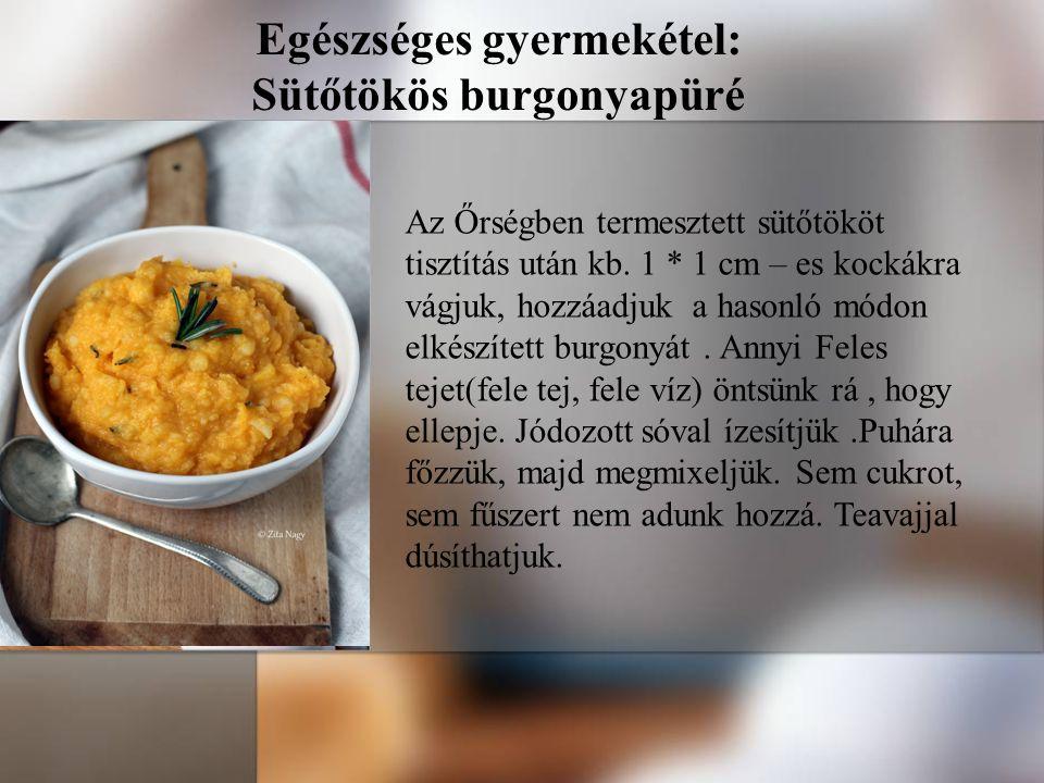Egészséges gyermekétel: Sütőtökös burgonyapüré Az Őrségben termesztett sütőtököt tisztítás után kb. 1 * 1 cm – es kockákra vágjuk, hozzáadjuk a hasonl
