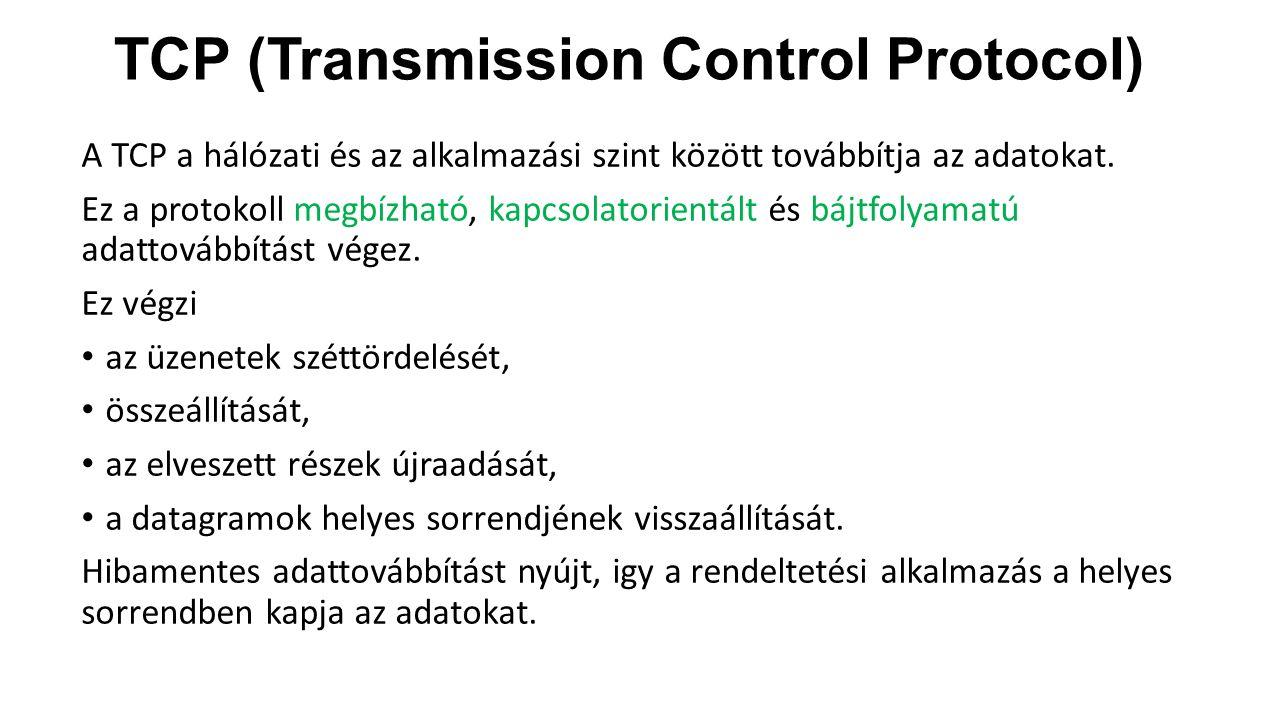 TCP (Transmission Control Protocol) A TCP a hálózati és az alkalmazási szint között továbbítja az adatokat. Ez a protokoll megbízható, kapcsolatorient