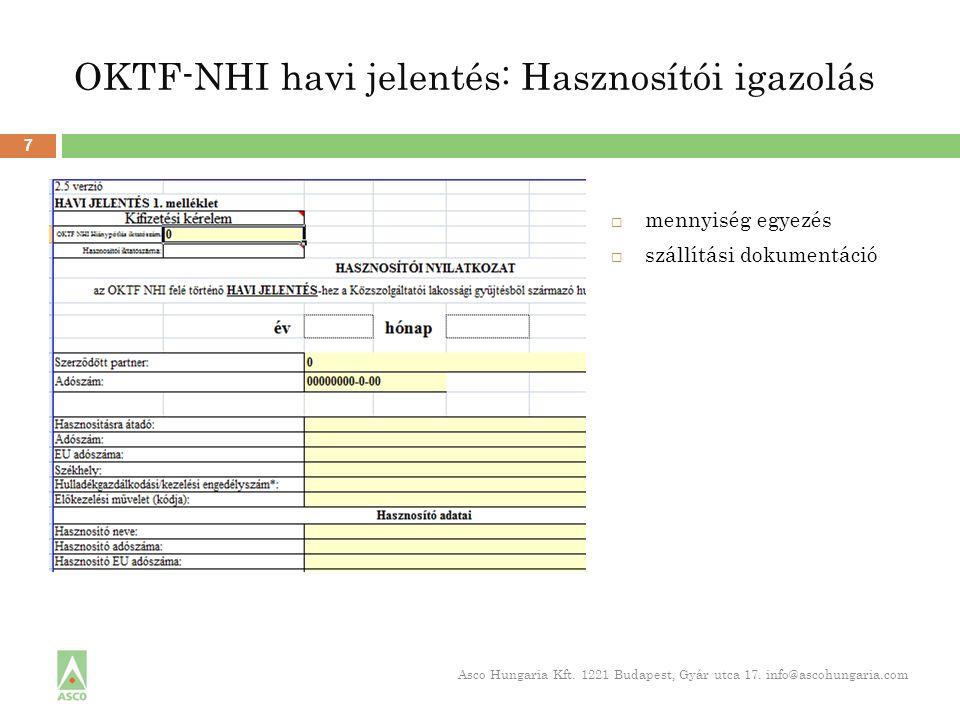 OKTF-NHI havi jelentés: Hasznosítói igazolás 7 Asco Hungaria Kft. 1221 Budapest, Gyár utca 17. info@ascohungaria.com  mennyiség egyezés  szállítási
