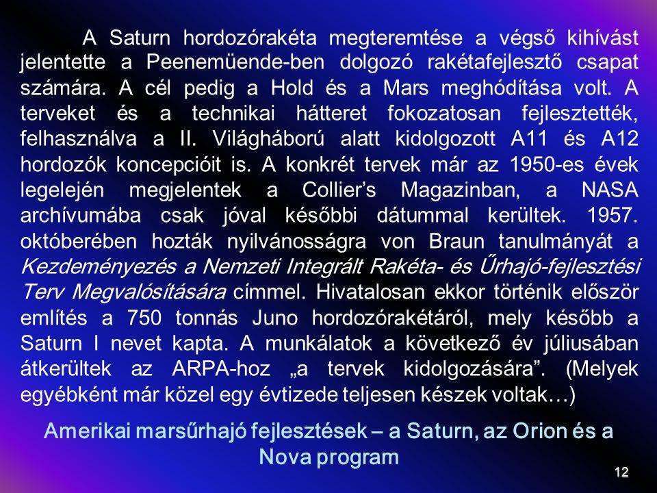Amerikai marsűrhajó fejlesztések – a Saturn, az Orion és a Nova program A Saturn hordozórakéta megteremtése a végső kihívást jelentette a Peenemüende-ben dolgozó rakétafejlesztő csapat számára.