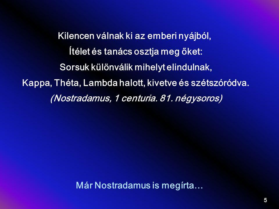 Már Nostradamus is megírta… Kilencen válnak ki az emberi nyájból, Ítélet és tanács osztja meg őket: Sorsuk különválik mihelyt elindulnak, Kappa, Théta, Lambda halott, kivetve és szétszóródva.