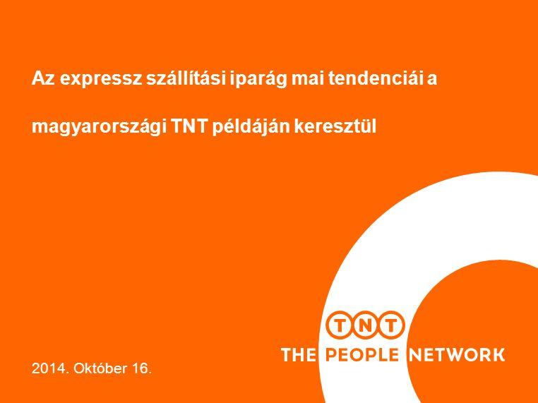 Az expressz szállítási iparág mai tendenciái a magyarországi TNT példáján keresztül 2014. Október 16.