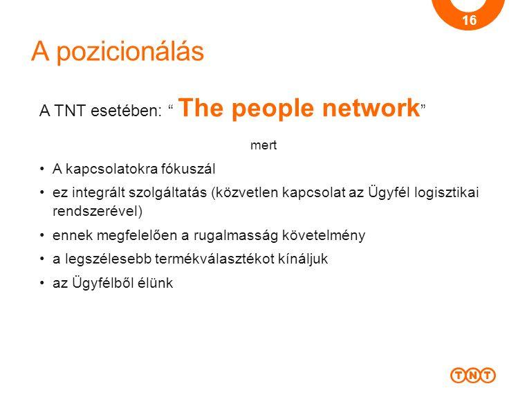 """A pozicionálás A TNT esetében: """" The people network """" mert A kapcsolatokra fókuszál ez integrált szolgáltatás (közvetlen kapcsolat az Ügyfél logisztik"""