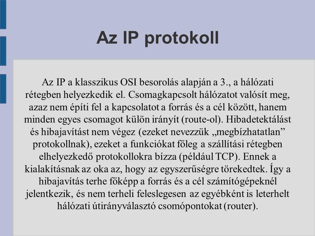 Az IP a klasszikus OSI besorolás alapján a 3., a hálózati rétegben helyezkedik el. Csomagkapcsolt hálózatot valósít meg, azaz nem építi fel a kapcsola