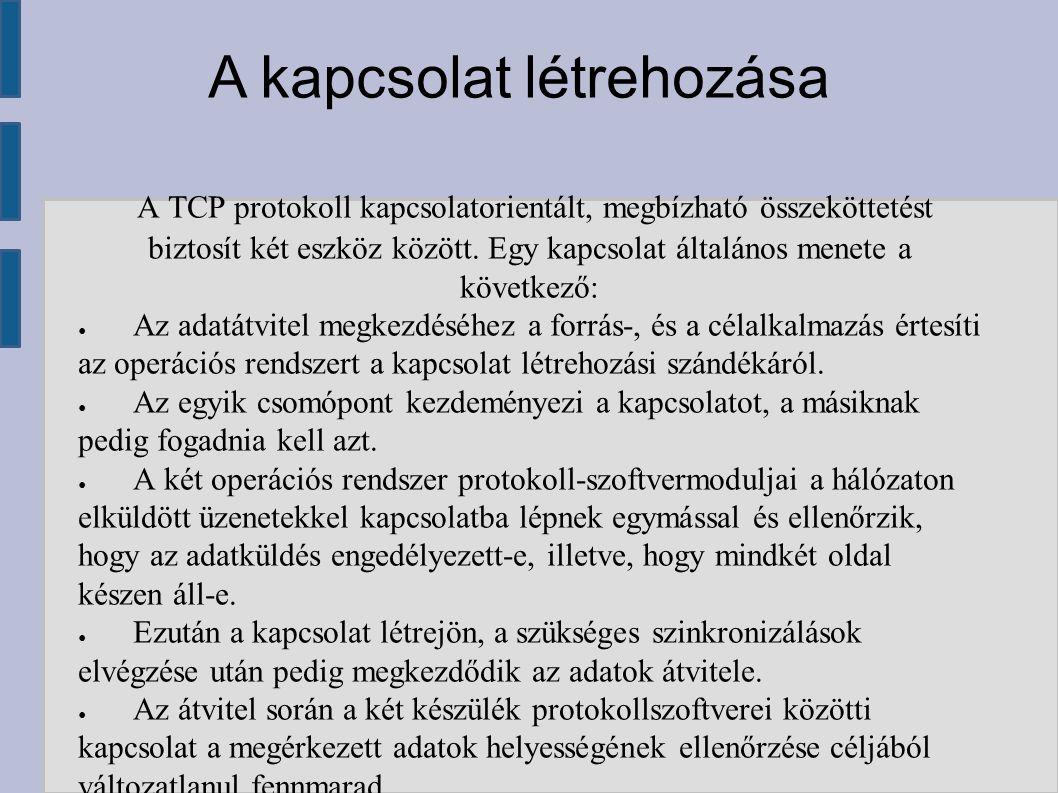 A TCP protokoll kapcsolatorientált, megbízható összeköttetést biztosít két eszköz között. Egy kapcsolat általános menete a következő: ● Az adatátvitel