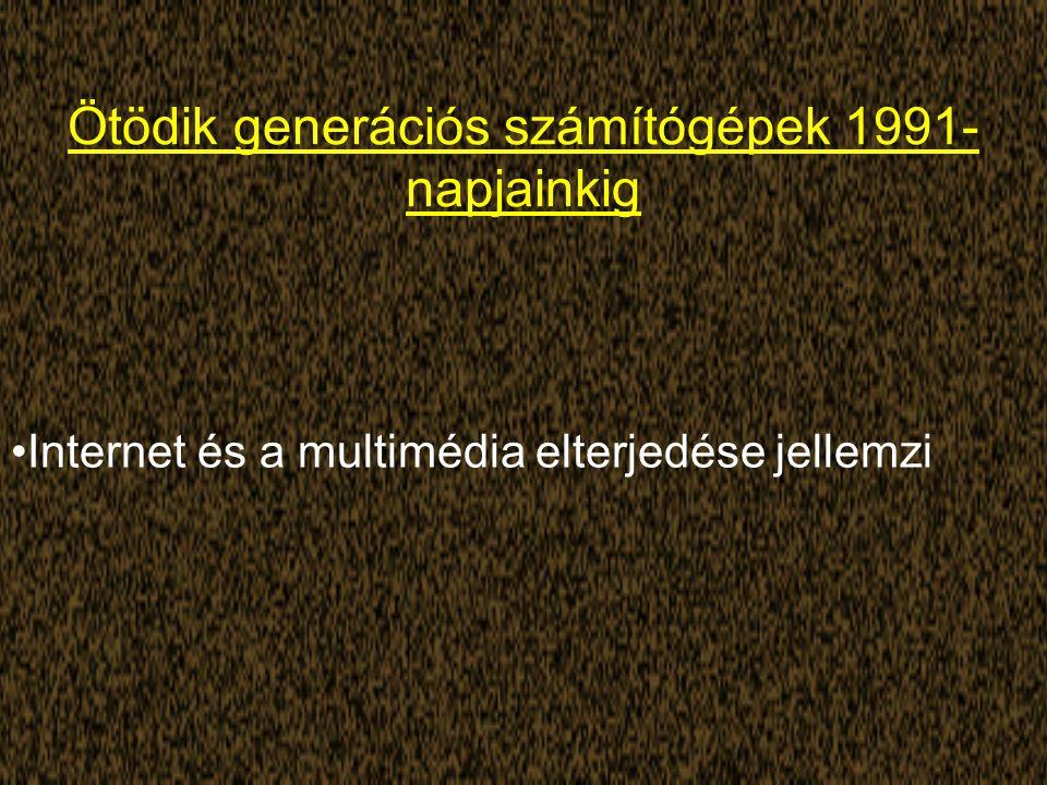Ötödik generációs számítógépek 1991- napjainkig Internet és a multimédia elterjedése jellemzi