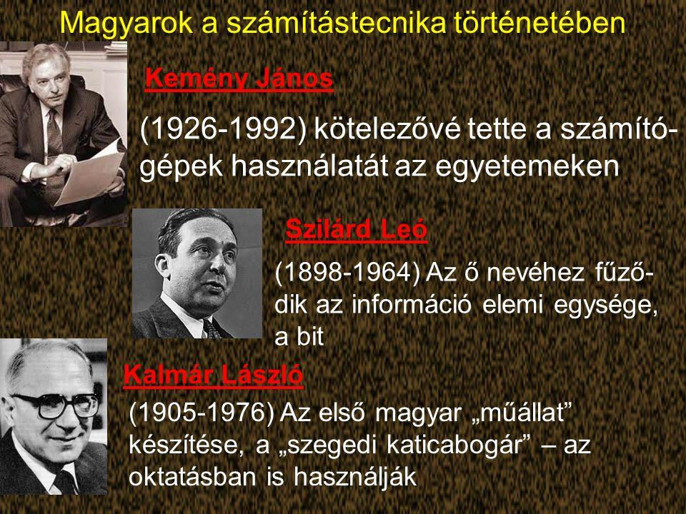 """Magyarok a számítástecnika történetében (1926-1992) kötelezővé tette a számító- gépek használatát az egyetemeken Kemény János Szilárd Leó (1898-1964) Az ő nevéhez fűző- dik az információ elemi egysége, a bit Kalmár László (1905-1976) Az első magyar """"műállat készítése, a """"szegedi katicabogár – az oktatásban is használják"""