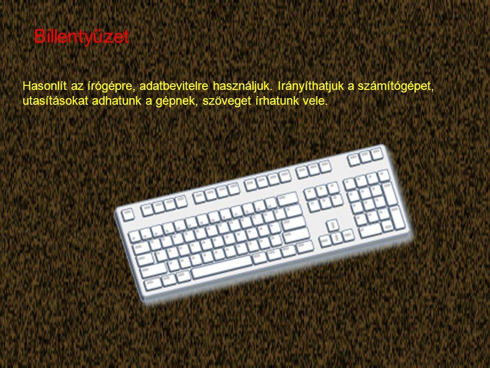 Billentyűzet Hasonlít az írógépre, adatbevitelre használjuk.