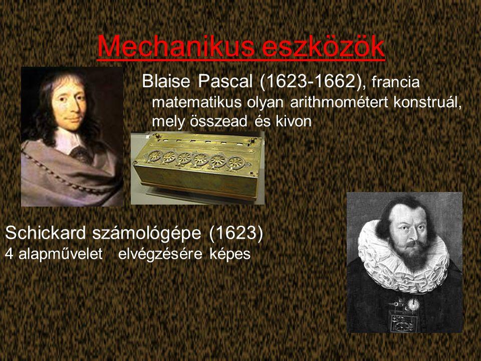 Mechanikus eszközök Blaise Pascal (1623-1662), francia matematikus olyan arithmométert konstruál, mely összead és kivon Schickard számológépe (1623) 4 alapművelet elvégzésére képes