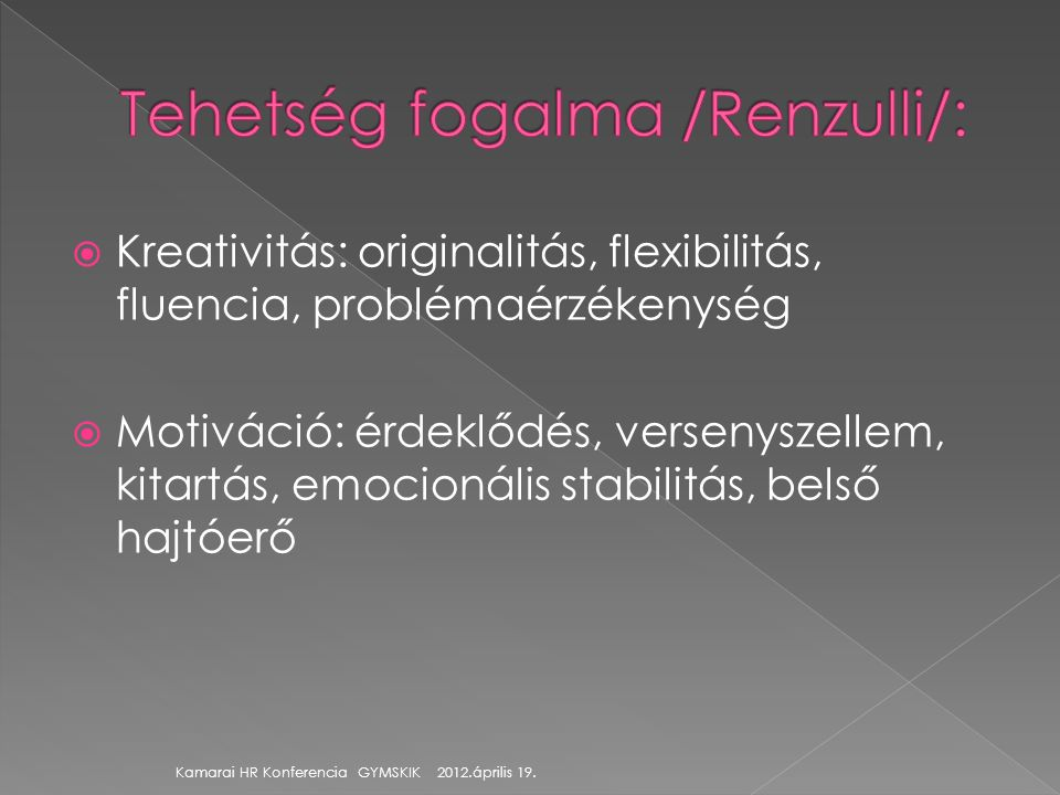  Kreativitás: originalitás, flexibilitás, fluencia, problémaérzékenység  Motiváció: érdeklődés, versenyszellem, kitartás, emocionális stabilitás, be