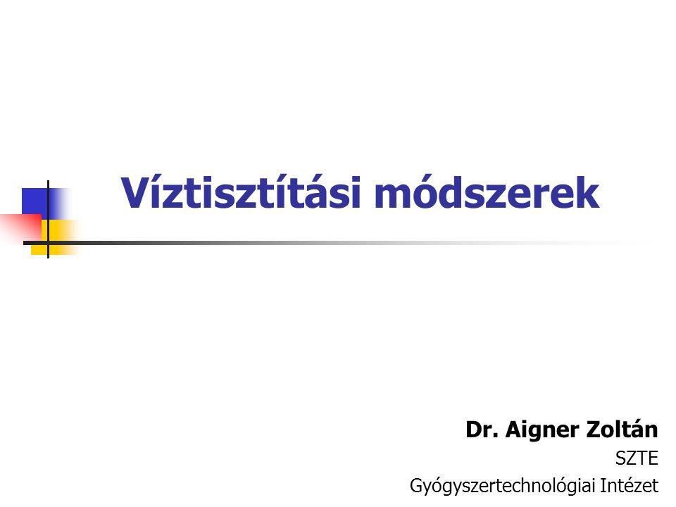 Víztisztítási módszerek Dr. Aigner Zoltán SZTE Gyógyszertechnológiai Intézet