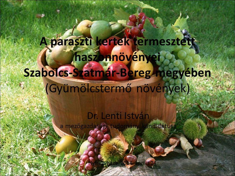 A paraszti kertek termesztett haszonnövényei Szabolcs-Szatmár-Bereg megyében (Gyümölcstermő növények) Dr. Lenti István a mezőgazdasági tudomány kandid