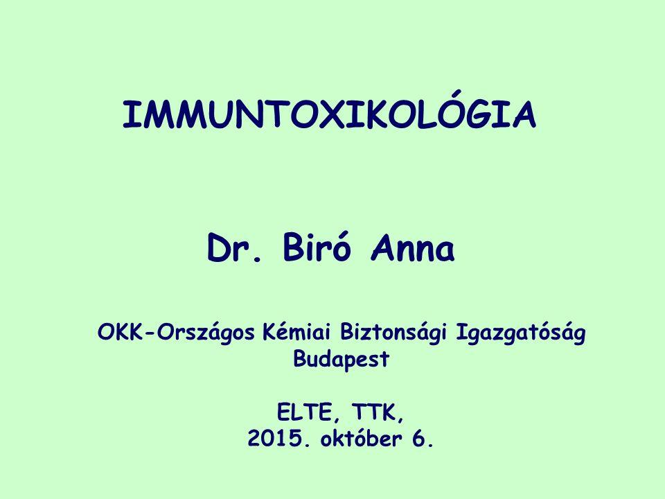 IMMUNTOXIKOLÓGIA Dr. Biró Anna OKK-Országos Kémiai Biztonsági Igazgatóság Budapest ELTE, TTK, 2015.