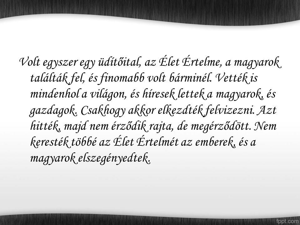Volt egyszer egy üdítőital, az Élet Értelme, a magyarok találták fel, és finomabb volt bárminél.