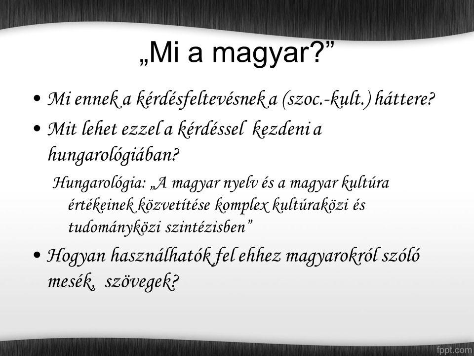 """""""Mi a magyar Mi ennek a kérdésfeltevésnek a (szoc.-kult.) háttere."""
