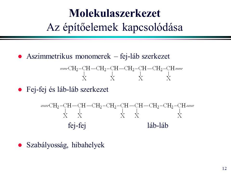 12 Molekulaszerkezet Az építőelemek kapcsolódása l Aszimmetrikus monomerek – fej-láb szerkezet l Fej-fej és láb-láb szerkezet l Szabályosság, hibahelyek fej-fejláb-láb
