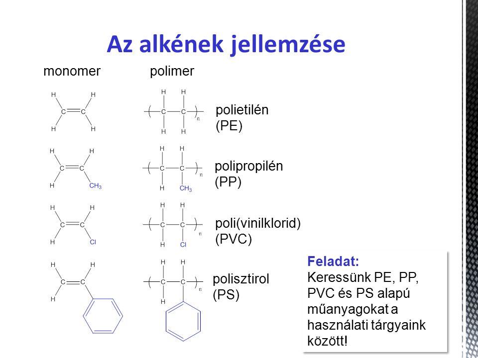 Az alkének jellemzése monomer polimer polietilén (PE) polipropilén (PP) poli(vinilklorid) (PVC) polisztirol (PS) Feladat: Keressünk PE, PP, PVC és PS alapú műanyagokat a használati tárgyaink között.