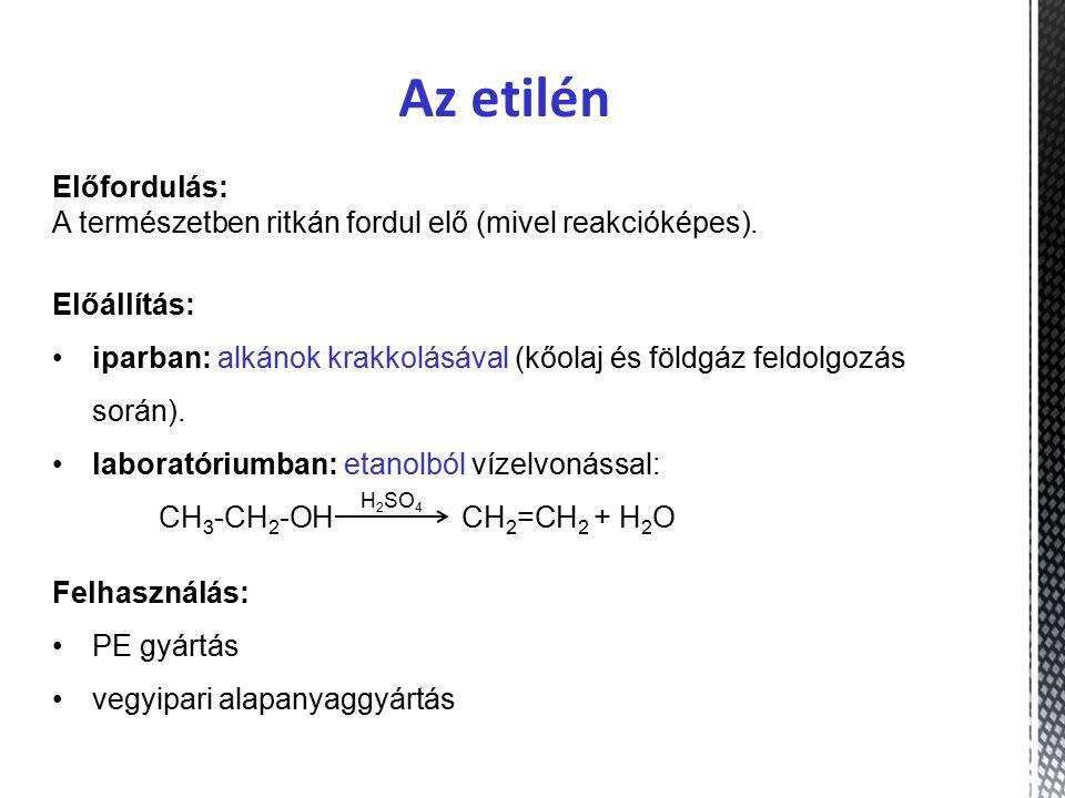 Az etilén Előfordulás: A természetben ritkán fordul elő (mivel reakcióképes).
