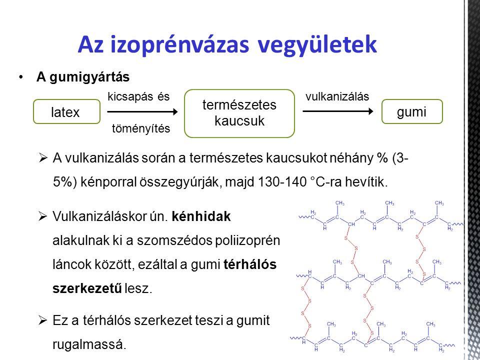 Az izoprénvázas vegyületek A gumigyártás  A vulkanizálás során a természetes kaucsukot néhány % (3- 5%) kénporral összegyúrják, majd 130-140 °C-ra hevítik.