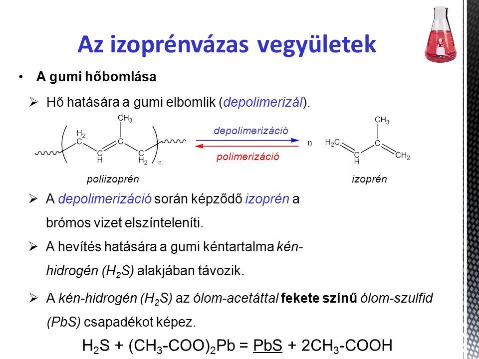 Az izoprénvázas vegyületek A gumi hőbomlása  A depolimerizáció során képződő izoprén a brómos vizet elszínteleníti.