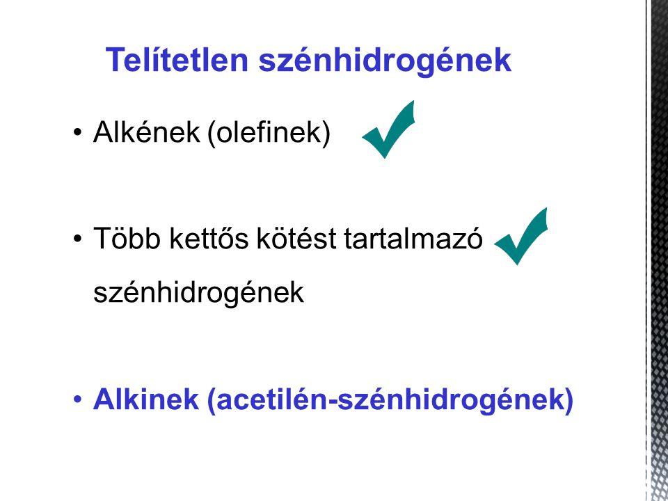 Telítetlen szénhidrogének Alkének (olefinek) Több kettős kötést tartalmazó szénhidrogének Alkinek (acetilén-szénhidrogének)
