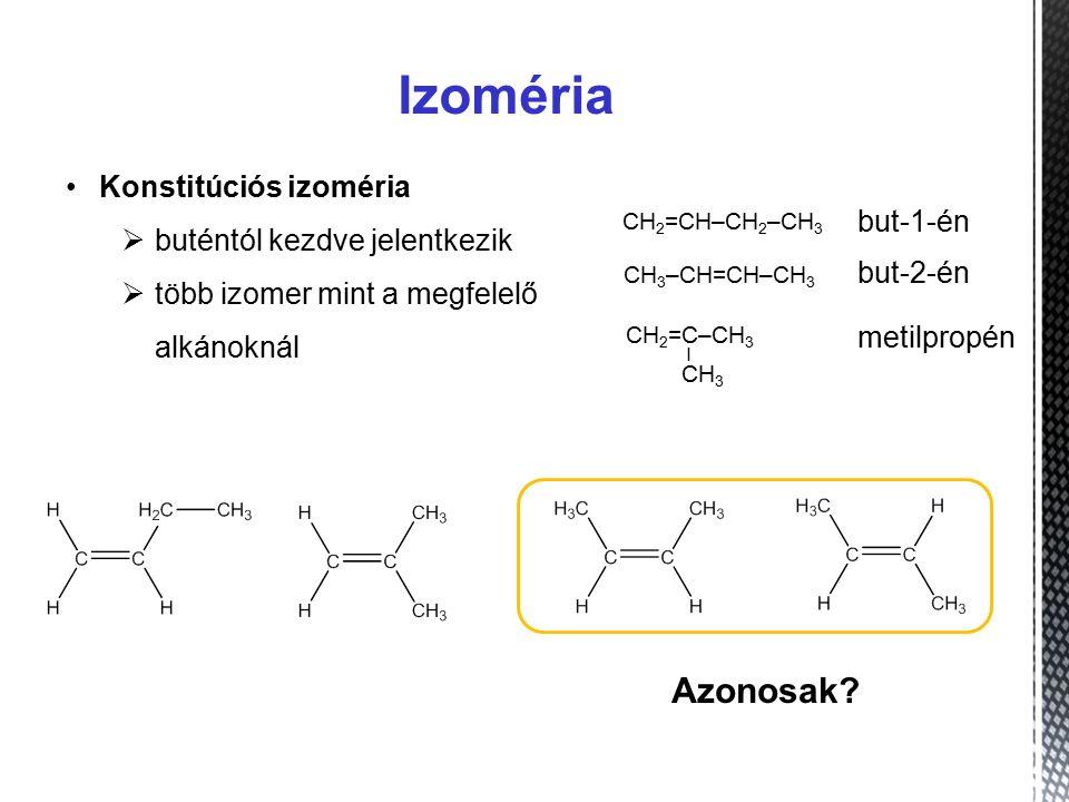 Izoméria Konstitúciós izoméria  buténtól kezdve jelentkezik  több izomer mint a megfelelő alkánoknál but-1-én but-2-én metilpropén Azonosak.