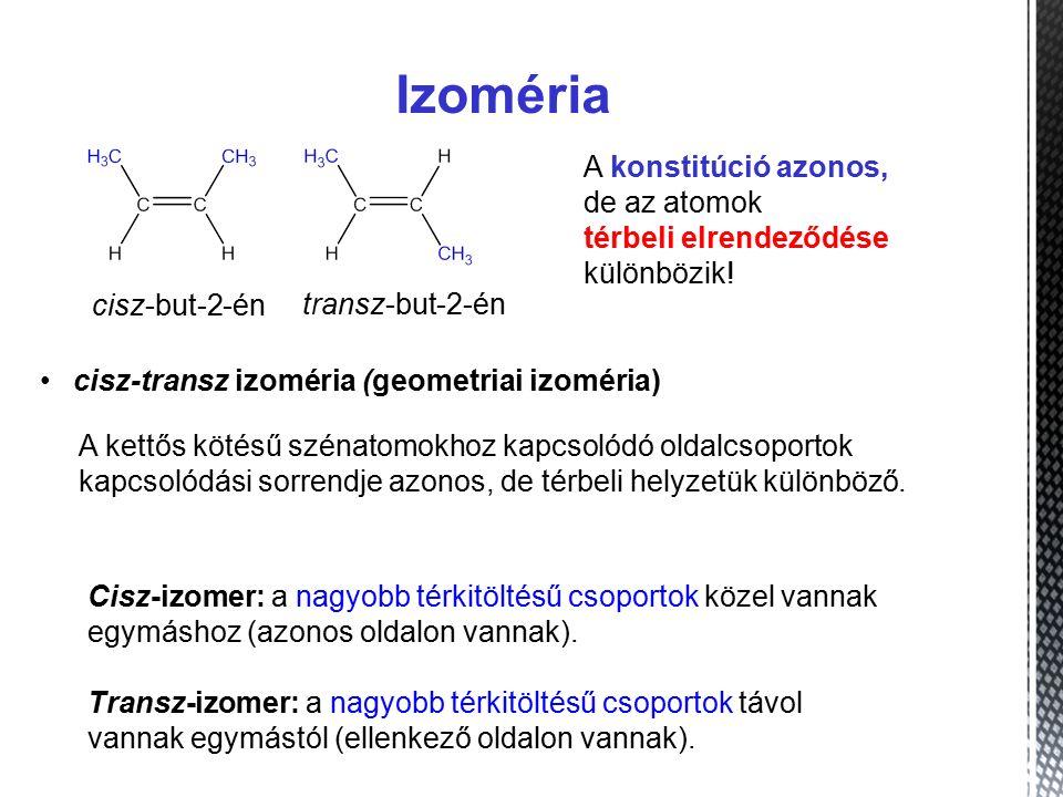 Izoméria cisz-transz izoméria (geometriai izoméria) A kettős kötésű szénatomokhoz kapcsolódó oldalcsoportok kapcsolódási sorrendje azonos, de térbeli helyzetük különböző.
