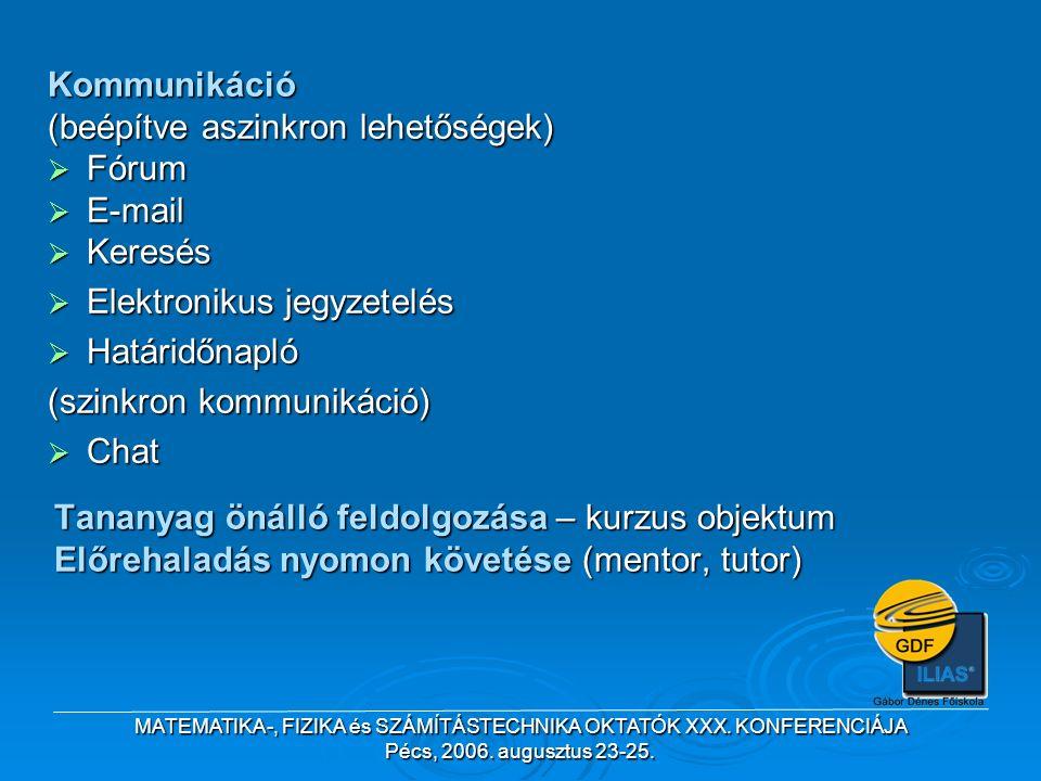 MATEMATIKA-, FIZIKA és SZÁMÍTÁSTECHNIKA OKTATÓK XXX. KONFERENCIÁJA Pécs, 2006. augusztus 23-25. Tananyag önálló feldolgozása – kurzus objektum Előreha