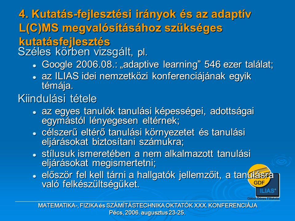 MATEMATIKA-, FIZIKA és SZÁMÍTÁSTECHNIKA OKTATÓK XXX. KONFERENCIÁJA Pécs, 2006. augusztus 23-25. 4. Kutatás-fejlesztési irányok és az adaptív L(C)MS me