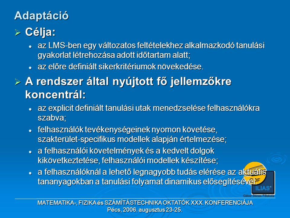 MATEMATIKA-, FIZIKA és SZÁMÍTÁSTECHNIKA OKTATÓK XXX. KONFERENCIÁJA Pécs, 2006. augusztus 23-25. Adaptáció  Célja: az LMS-ben egy változatos feltétele