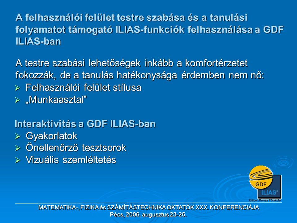 MATEMATIKA-, FIZIKA és SZÁMÍTÁSTECHNIKA OKTATÓK XXX. KONFERENCIÁJA Pécs, 2006. augusztus 23-25. A felhasználói felület testre szabása és a tanulási fo