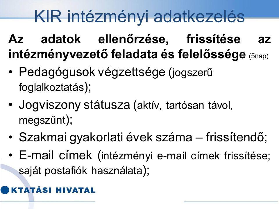 KIR intézményi adatkezelés Az adatok ellenőrzése, frissítése az intézményvezető feladata és felelőssége (5nap) Pedagógusok végzettsége ( jogszerű fogl