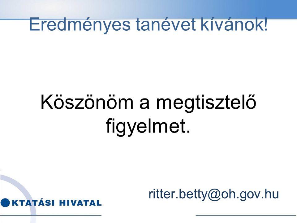 Eredményes tanévet kívánok! Köszönöm a megtisztelő figyelmet. ritter.betty@oh.gov.hu