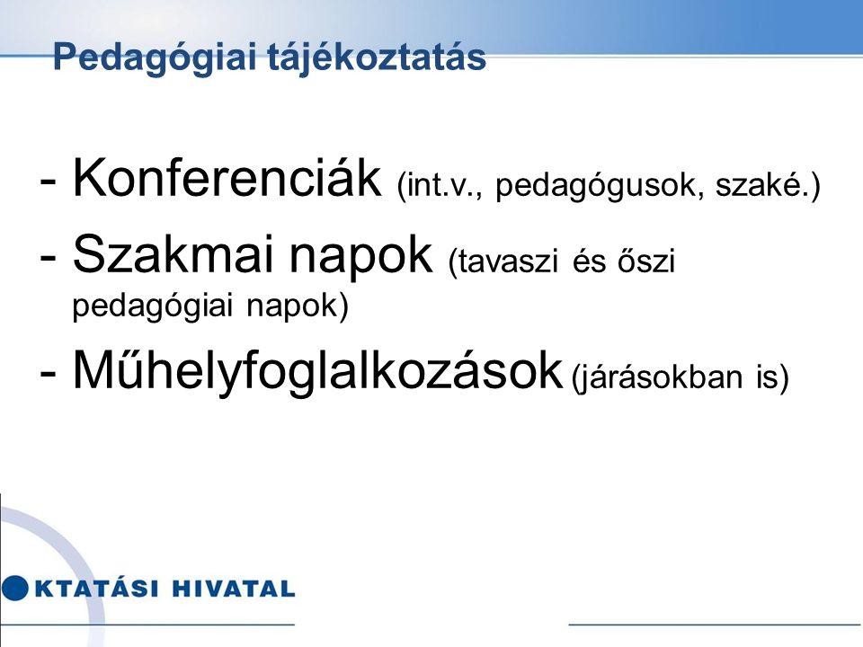 Pedagógiai tájékoztatás - Konferenciák (int.v., pedagógusok, szaké.) -Szakmai napok (tavaszi és őszi pedagógiai napok) - Műhelyfoglalkozások (járásokb