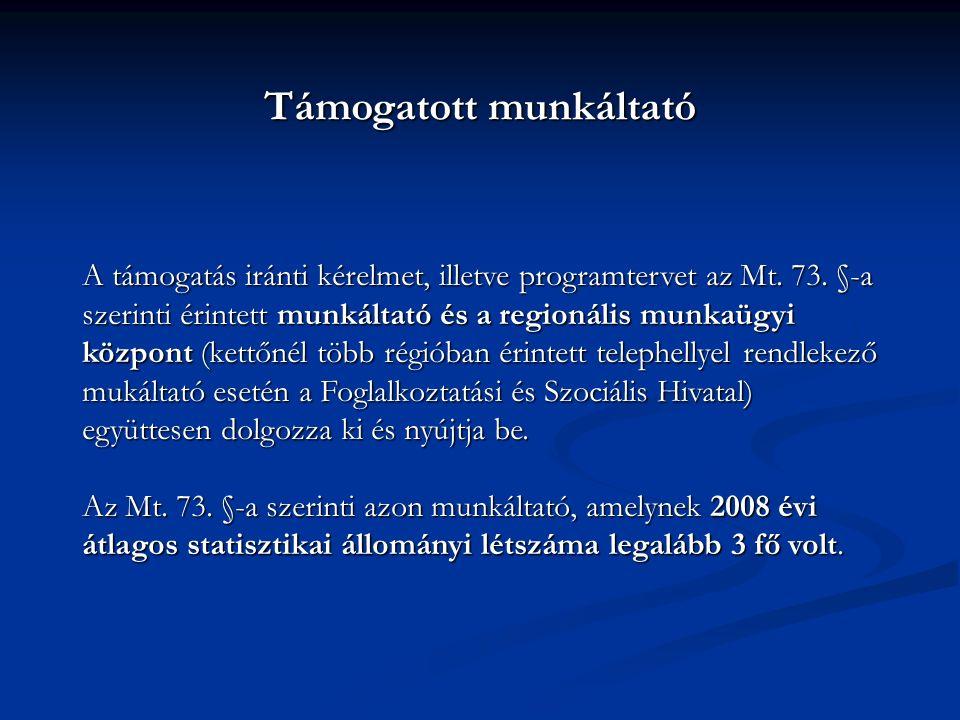 Támogatott munkáltató A támogatás iránti kérelmet, illetve programtervet az Mt. 73. §-a szerinti érintett munkáltató és a regionális munkaügyi központ