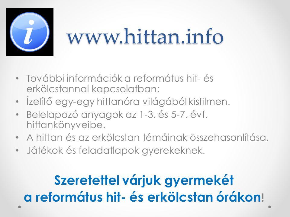 www.hittan.info További információk a református hit- és erkölcstannal kapcsolatban: Ízelítő egy-egy hittanóra világából kisfilmen.