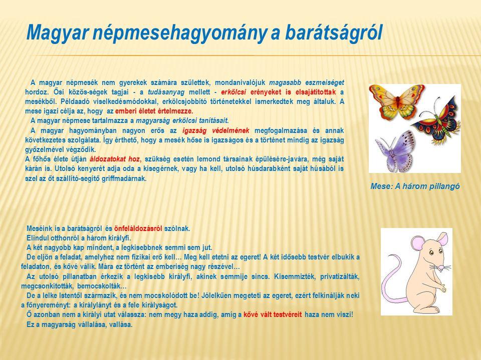 Magyar népmesehagyomány a barátságról Meséink is a barátságról és önfeláldozásról szólnak.