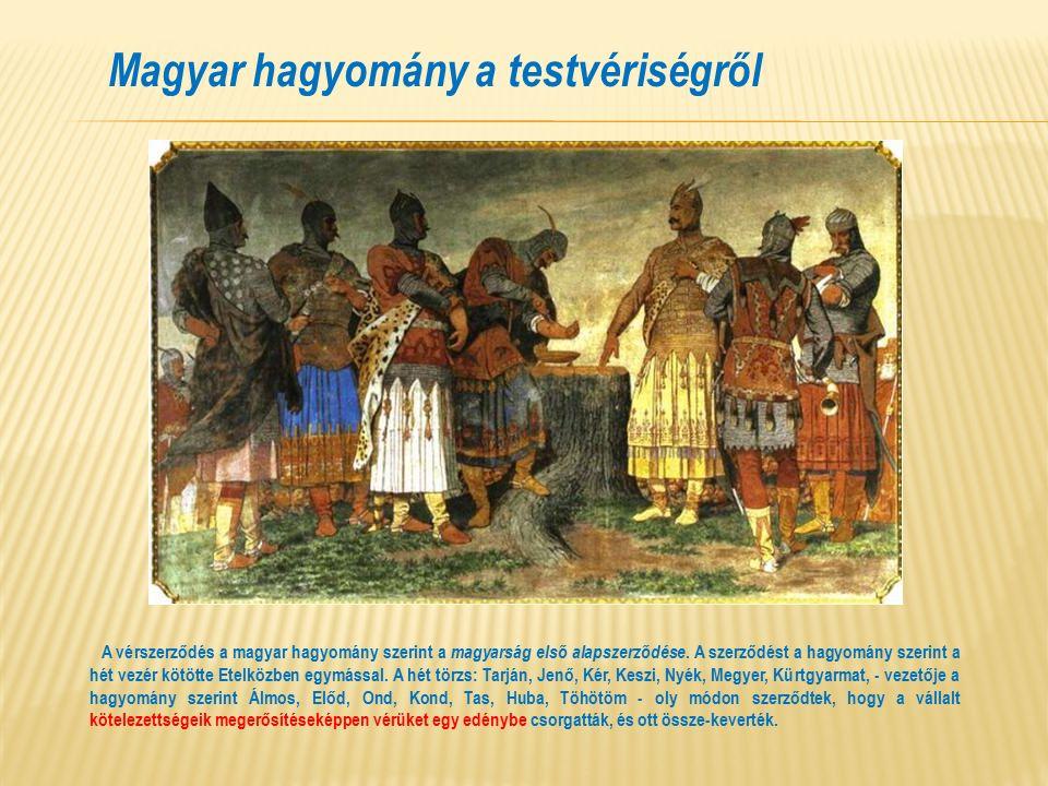Magyar hagyomány a testvériségről A vérszerződés a magyar hagyomány szerint a magyarság első alapszerződése.