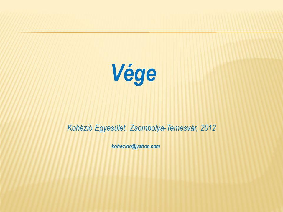 Vége Kohézió Egyesület, Zsombolya-Temesvár, 2012 kohezioo@yahoo.com