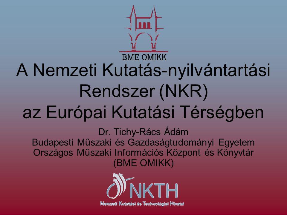 A Nemzeti Kutatás-nyilvántartási Rendszer (NKR) az Európai Kutatási Térségben Dr.