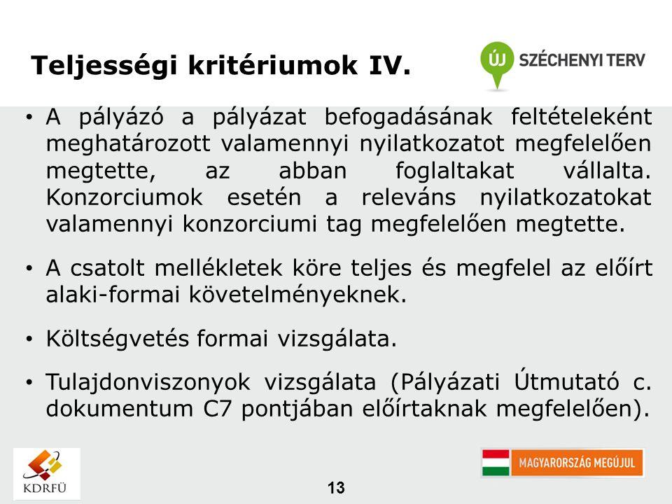 13 Teljességi kritériumok IV. A pályázó a pályázat befogadásának feltételeként meghatározott valamennyi nyilatkozatot megfelelően megtette, az abban f