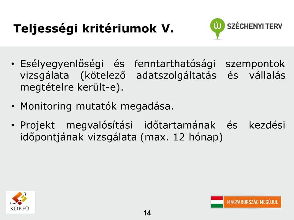 14 Teljességi kritériumok V. Esélyegyenlőségi és fenntarthatósági szempontok vizsgálata (kötelező adatszolgáltatás és vállalás megtételre került-e). M