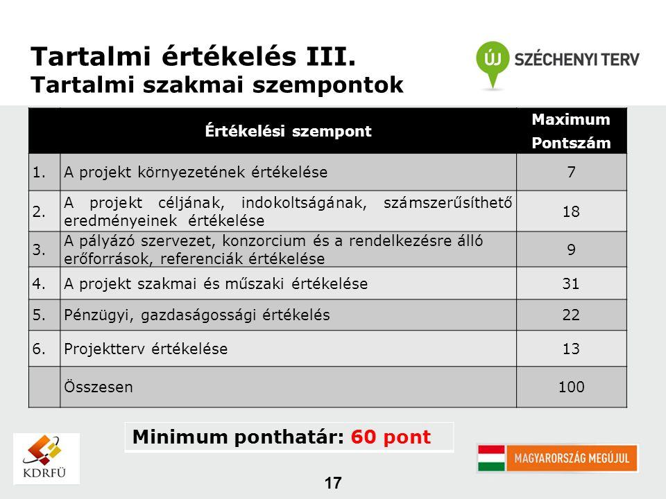 17 Értékelési szempont Maximum Pontszám 1.A projekt környezetének értékelése7 2. A projekt céljának, indokoltságának, számszerűsíthető eredményeinek é