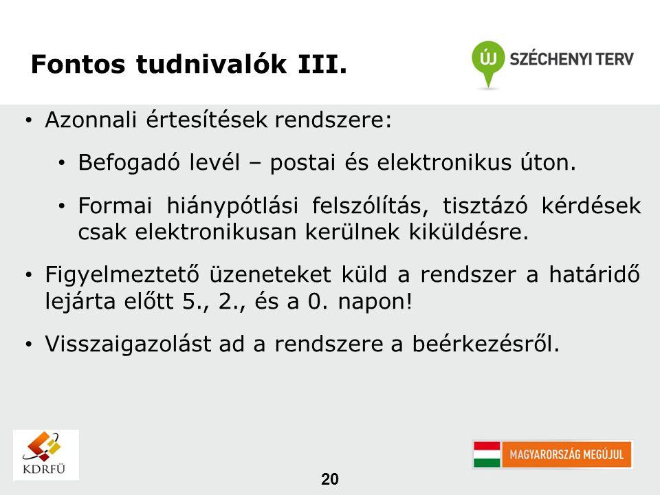 20 Fontos tudnivalók III. Azonnali értesítések rendszere: Befogadó levél – postai és elektronikus úton. Formai hiánypótlási felszólítás, tisztázó kérd