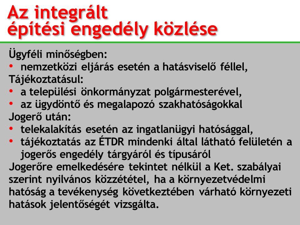 Az integrált építési engedély közlése Ügyféli minőségben: nemzetközi eljárás esetén a hatásviselő féllel, Tájékoztatásul: a települési önkormányzat po